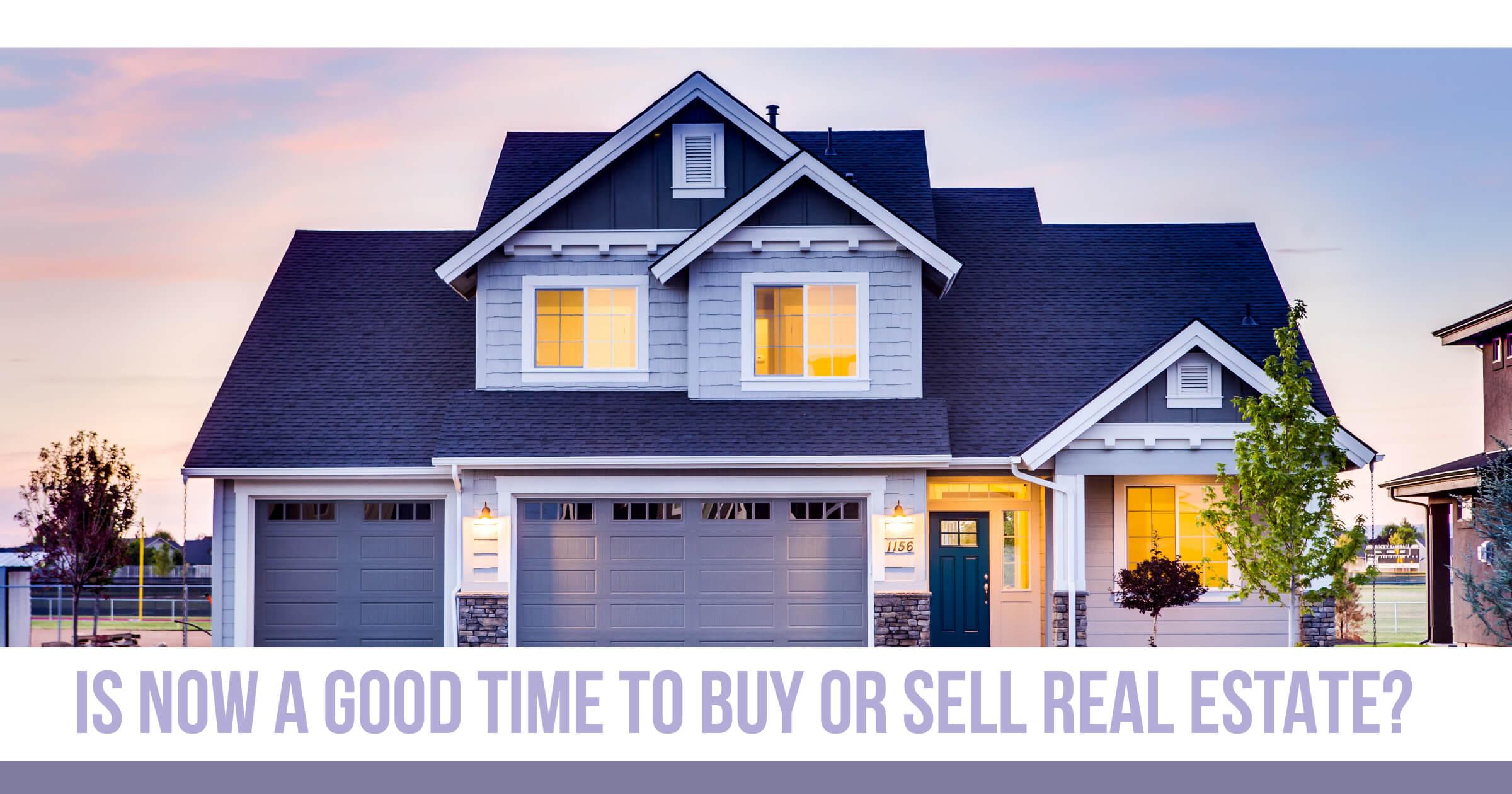 Is Now a Good Time to Buy or Sell Real Estate